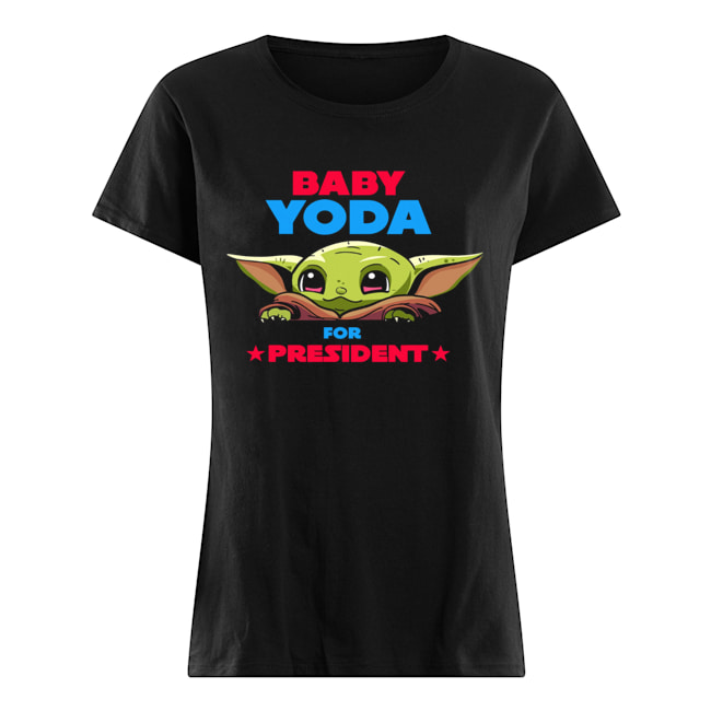 Baby Yoda for president  Classic Women's T-shirt