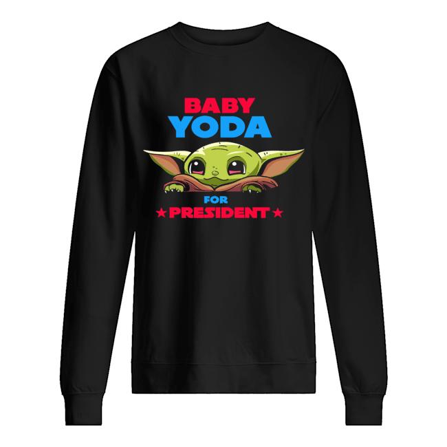 Baby Yoda for president  Unisex Sweatshirt