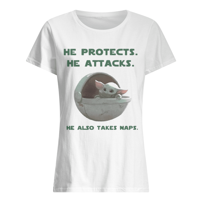 Baby Yoda He Protects He Attacks He Also Takes Naps  Classic Women's T-shirt