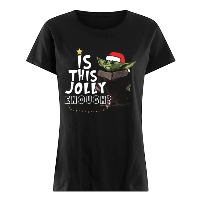 Baby Yoda is this jolly enough christmas  Classic Women's T-shirt