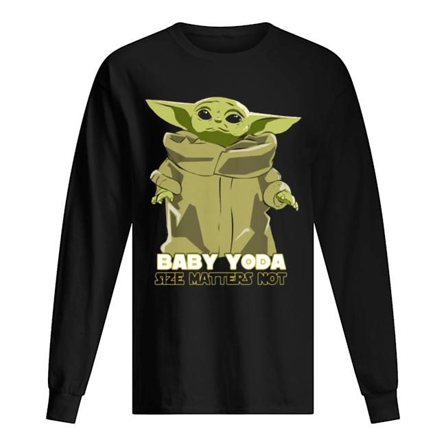 Baby Yoda The Mandalorian Size Matters Not  Long Sleeved T-shirt