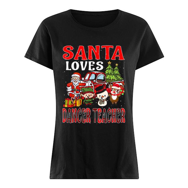Christmas Santa Loves Dancer Teacher Merry X-mas  Classic Women's T-shirt