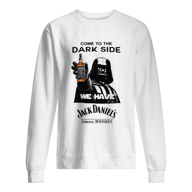 Darth Vader Come To The Dark Side We Have Jack Daniel's Tennessee Whiskey  Unisex Sweatshirt