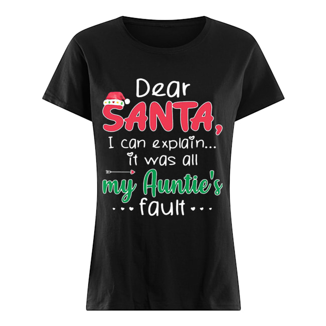 Dear Santa I Can Explain It Was All My Auntie's Fault  Classic Women's T-shirt