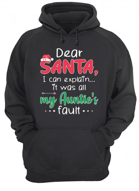 Dear Santa I Can Explain It Was All My Auntie's Fault  Unisex Hoodie