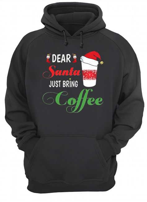 Dear Santa Just bring Coffee  Unisex Hoodie