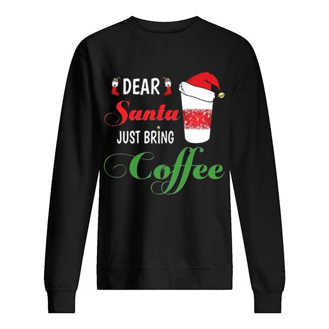 Dear Santa Just bring Coffee  Unisex Sweatshirt