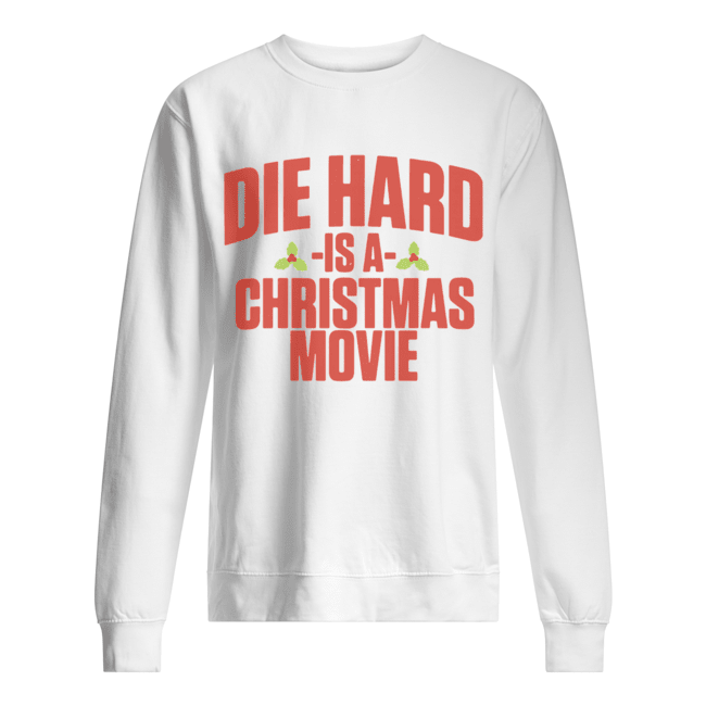 Die Hard Is A Christmas Movie  Unisex Sweatshirt