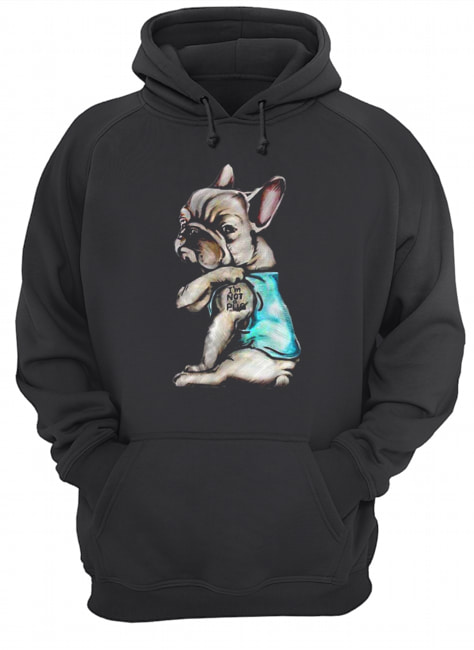 French Bulldog I'm Not Pug  Unisex Hoodie
