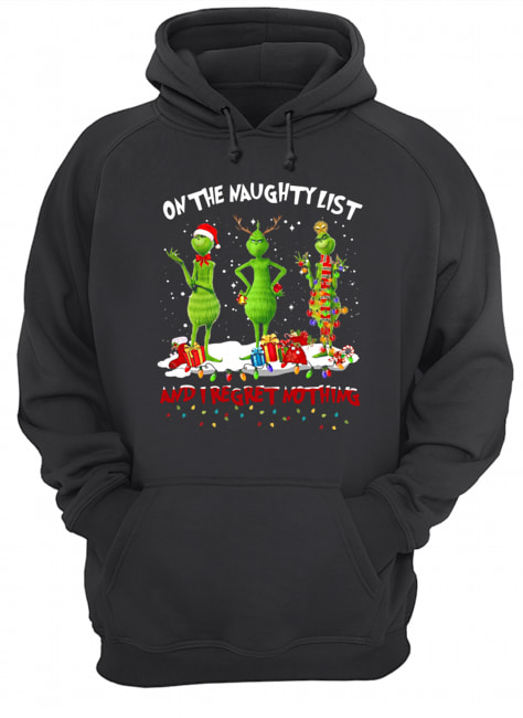 Grinch on the naughty list and I regret nothing Christmas  Unisex Hoodie