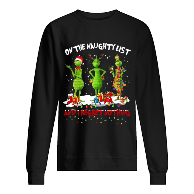 Grinch on the naughty list and I regret nothing Christmas  Unisex Sweatshirt