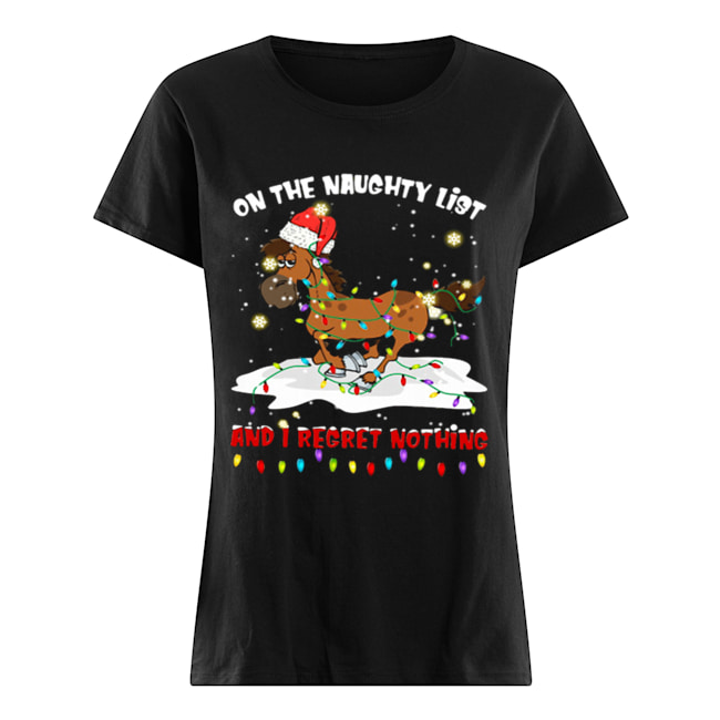 Horse on the naughty list and I regret nothing Christmas  Classic Women's T-shirt