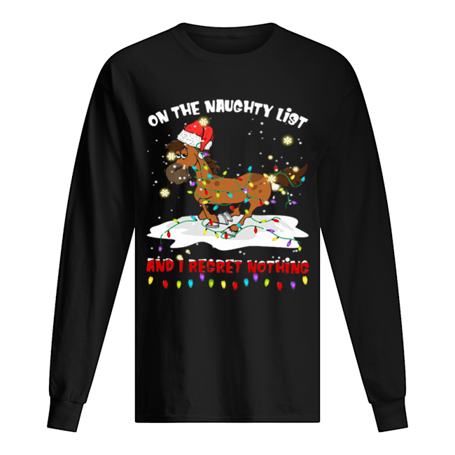 Horse on the naughty list and I regret nothing Christmas  Long Sleeved T-shirt