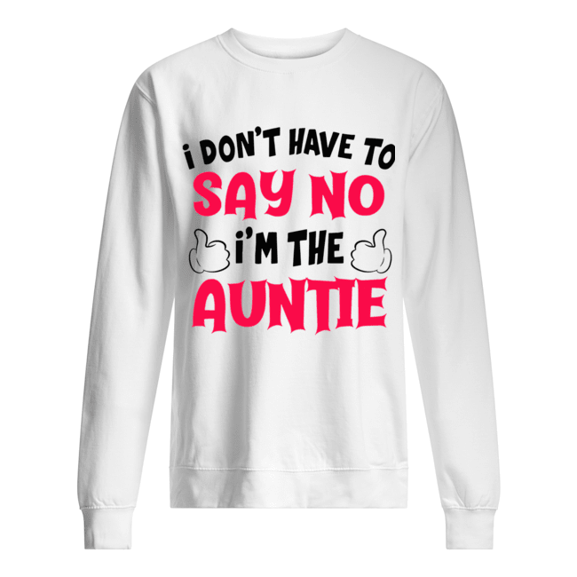 I Don't Have To Say No I'm The Auntie  Unisex Sweatshirt