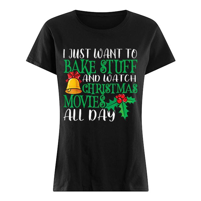 I Just Wanna Bake Stuff and Watch Christmas Movies  Classic Women's T-shirt