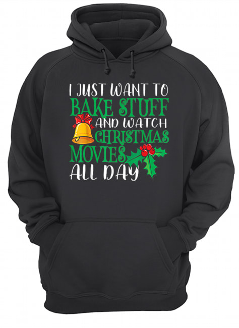 I Just Wanna Bake Stuff and Watch Christmas Movies  Unisex Hoodie