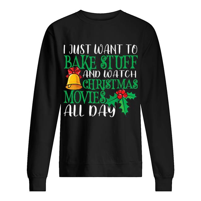 I Just Wanna Bake Stuff and Watch Christmas Movies  Unisex Sweatshirt