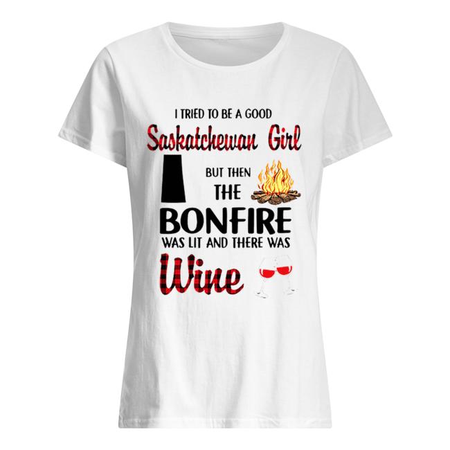 I tried to be a good saskatchewan girl but then the bonfire wine  Classic Women's T-shirt