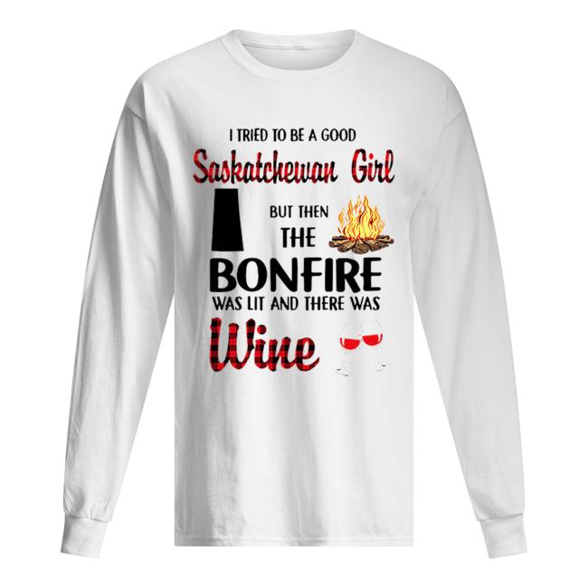 I tried to be a good saskatchewan girl but then the bonfire wine  Long Sleeved T-shirt