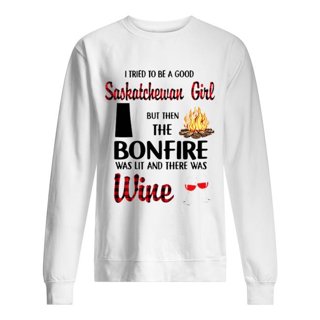 I tried to be a good saskatchewan girl but then the bonfire wine  Unisex Sweatshirt