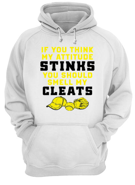 If you think my attitude stinks you should smell my cleats  Unisex Hoodie