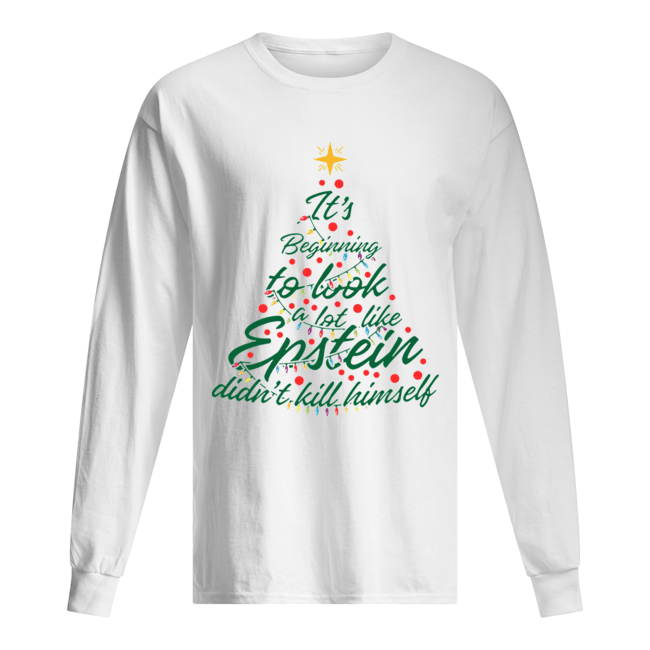 It's Beginning To Look A Lot Like Epstein Didn't Kill Himself Christmas Tree  Long Sleeved T-shirt