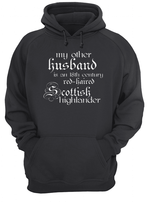 My other husband is an 18th century red-haired Scottish highlander  Unisex Hoodie