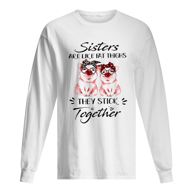 Pigs Sisters Are Like Fat Thighs They Always Stick Together  Long Sleeved T-shirt