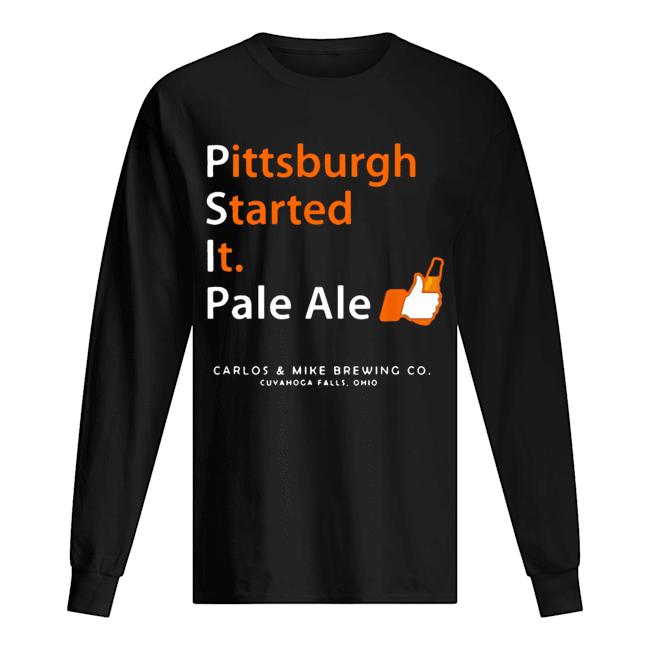 Pittsburgh Started It Pale Ale Beer  Long Sleeved T-shirt