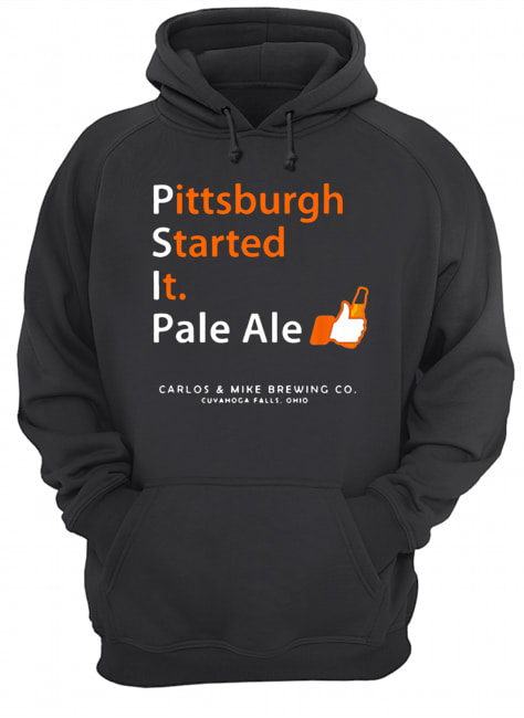 Pittsburgh Started It Pale Ale Beer  Unisex Hoodie