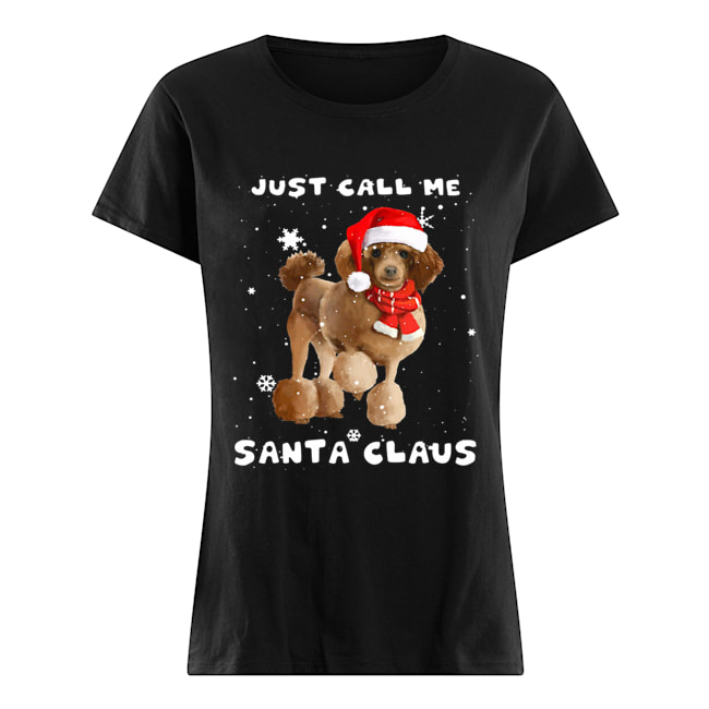 Poodle just call me santa claus Crewneck  Classic Women's T-shirt
