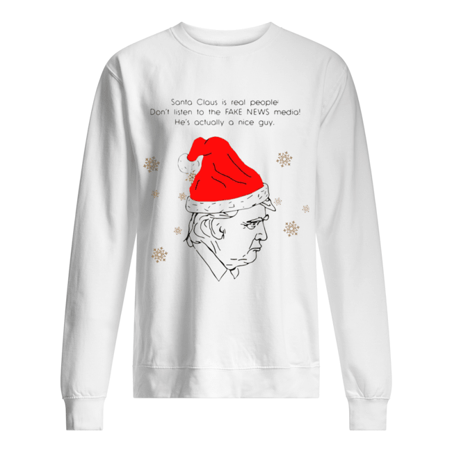 Santa Claus Is Real People Don't Listen To The Fake News Media Trump Christmas  Unisex Sweatshirt