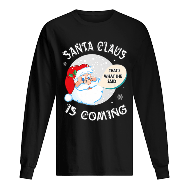 Santa Claus That's What She Said Is Coming Christmas  Long Sleeved T-shirt