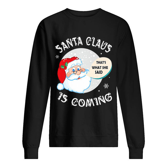 Santa Claus That's What She Said Is Coming Christmas  Unisex Sweatshirt