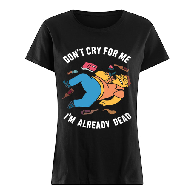 Simpsons Don't Cry For Me I'm Already Dead  Classic Women's T-shirt