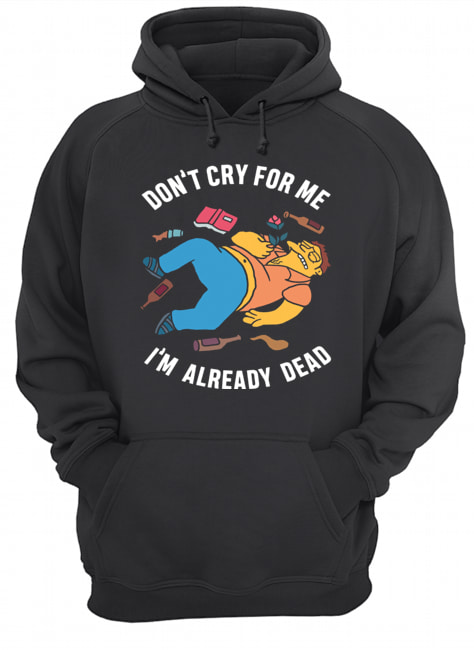 Simpsons Don't Cry For Me I'm Already Dead  Unisex Hoodie