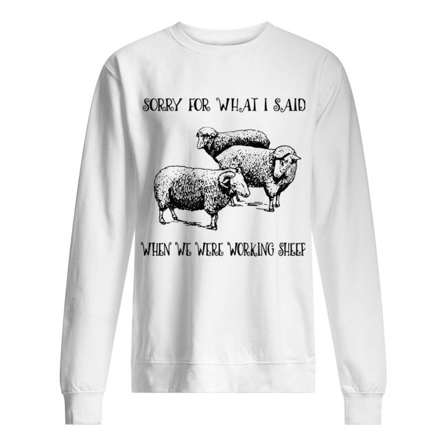 Sorry For What I Said When We Were Working Sheep  Unisex Sweatshirt
