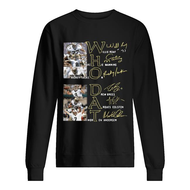 Whodat Willie Roaf Archie Manning Rickey Jackson Drew Brees Marques Colston Morten Andersen Signatures  Unisex Sweatshirt