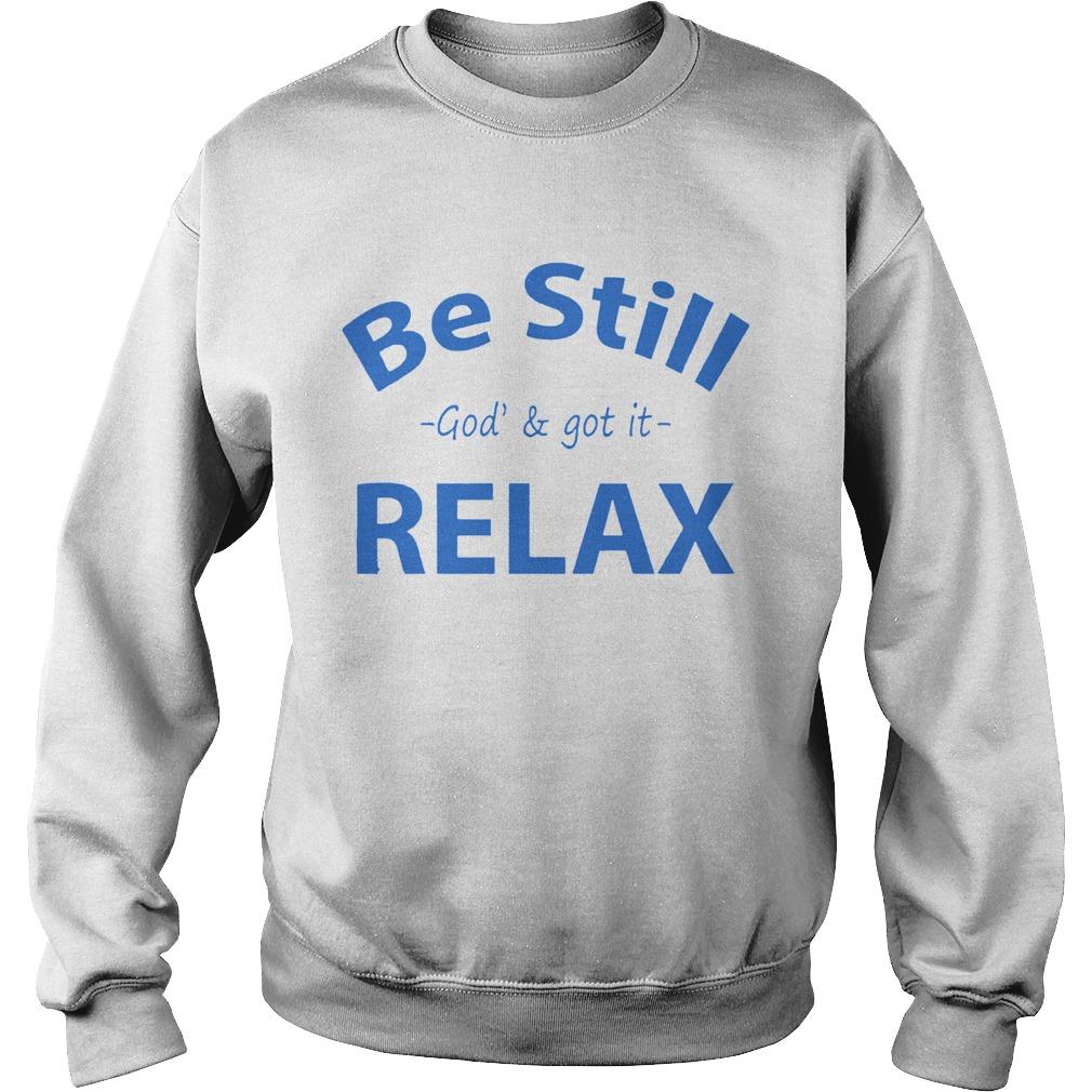 Be still God and got it relax  Sweatshirt
