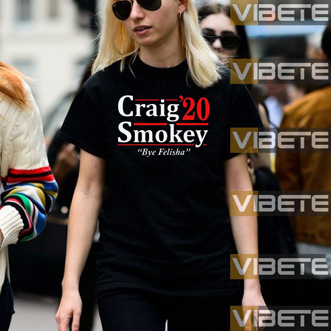Craig Smokey 2020 Bye Felisha Shirts