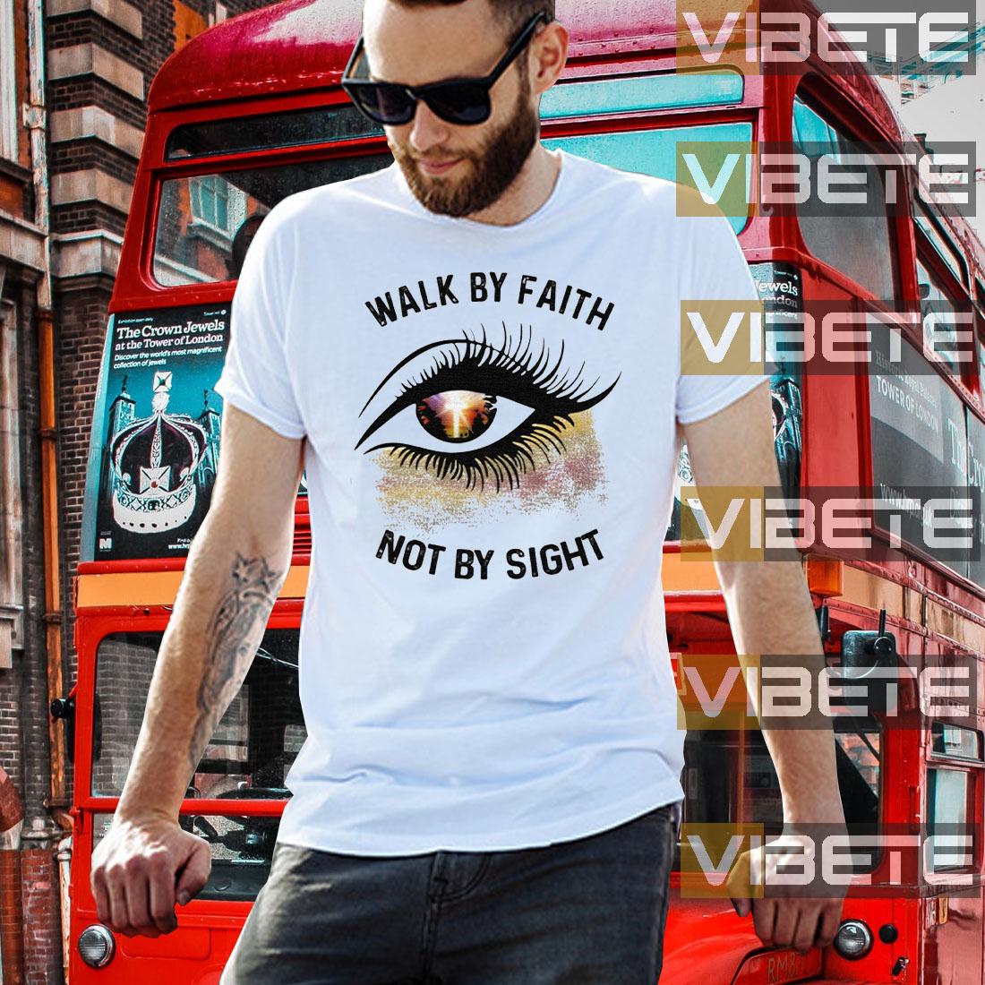 Eye Walk By Faith Not By Sight Shirts