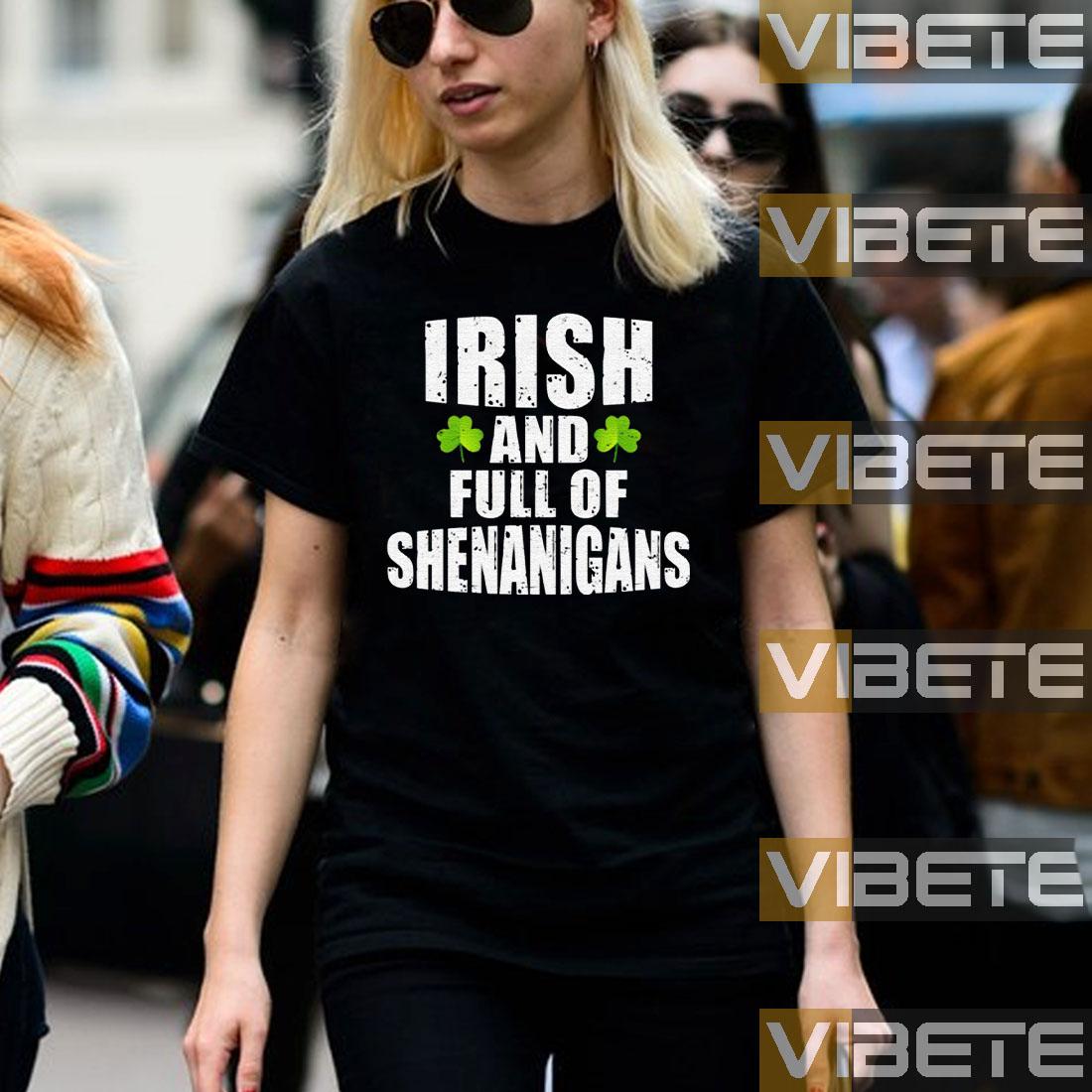 Irish And Full Of Shenanigans St. Patrick's Day Shirt