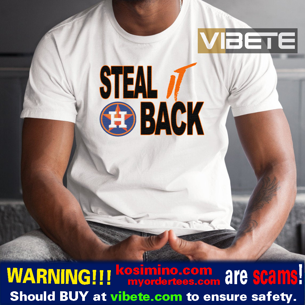 STEAL IT BACK SHIRT – Houston Astros Shirt