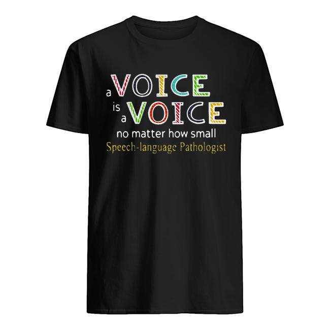 A Voice Is A Voice No Matter How Small Speech Language Pathologist Classic Men's T-shirt