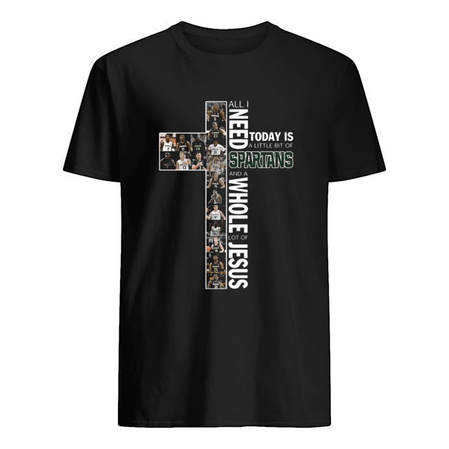 All I Need Today Is A Little Bit Of Spartans And A Whole Lot Of Jesus Classic Men's T-shirt