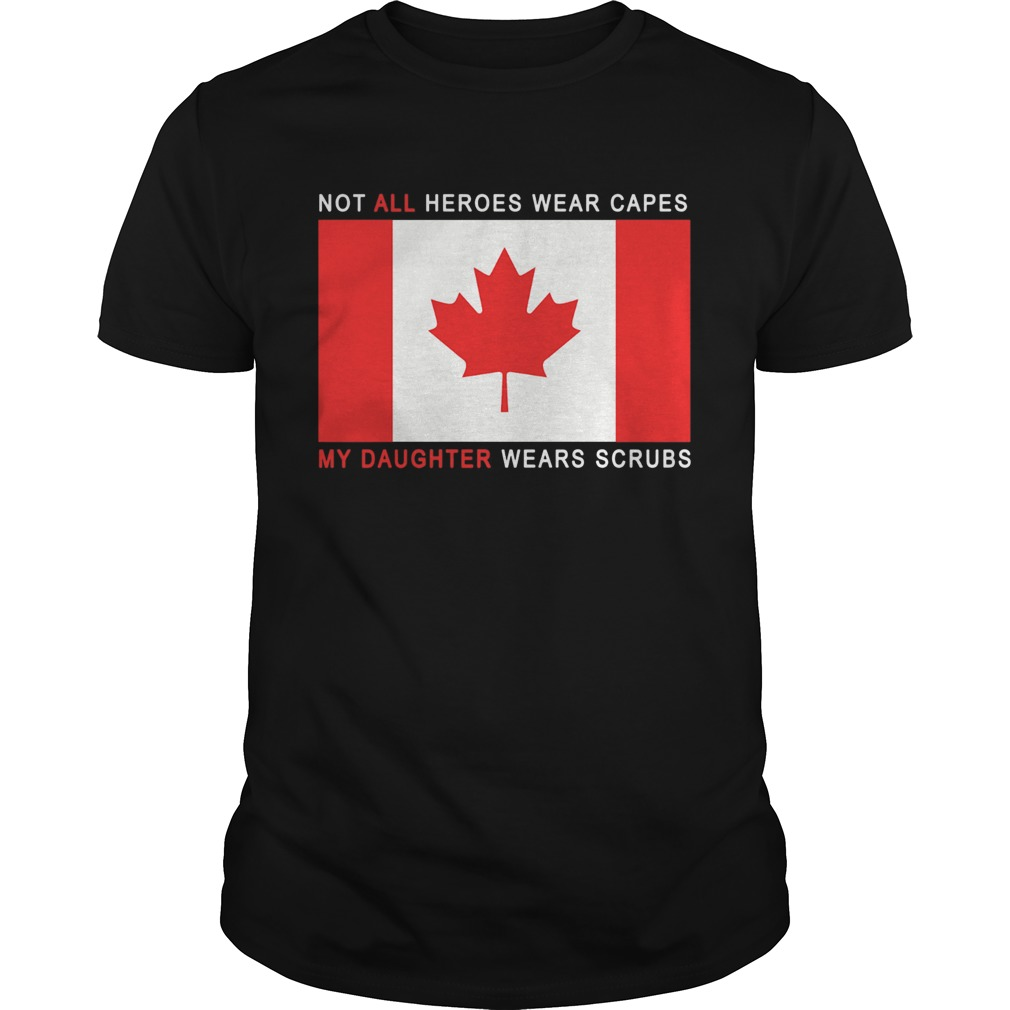 Canada Flag Not All Heroes Wear Capes My Daughter Wears Scrubs Unisex