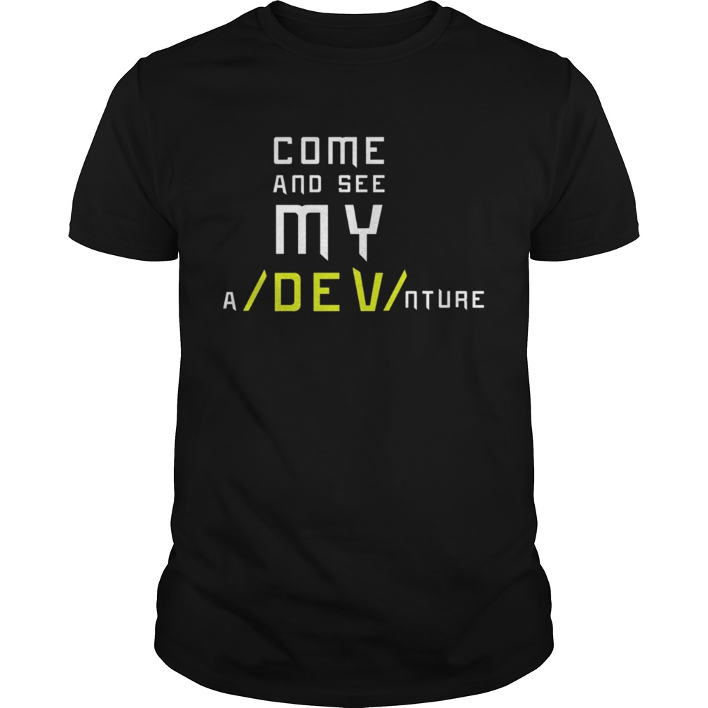 Come And See My aDEVnture Cool Novelty Unisex