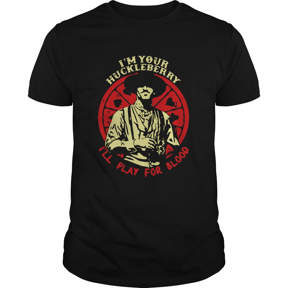 Doc Holliday Im Your Huckleberry Ill Play For Blood Unisex