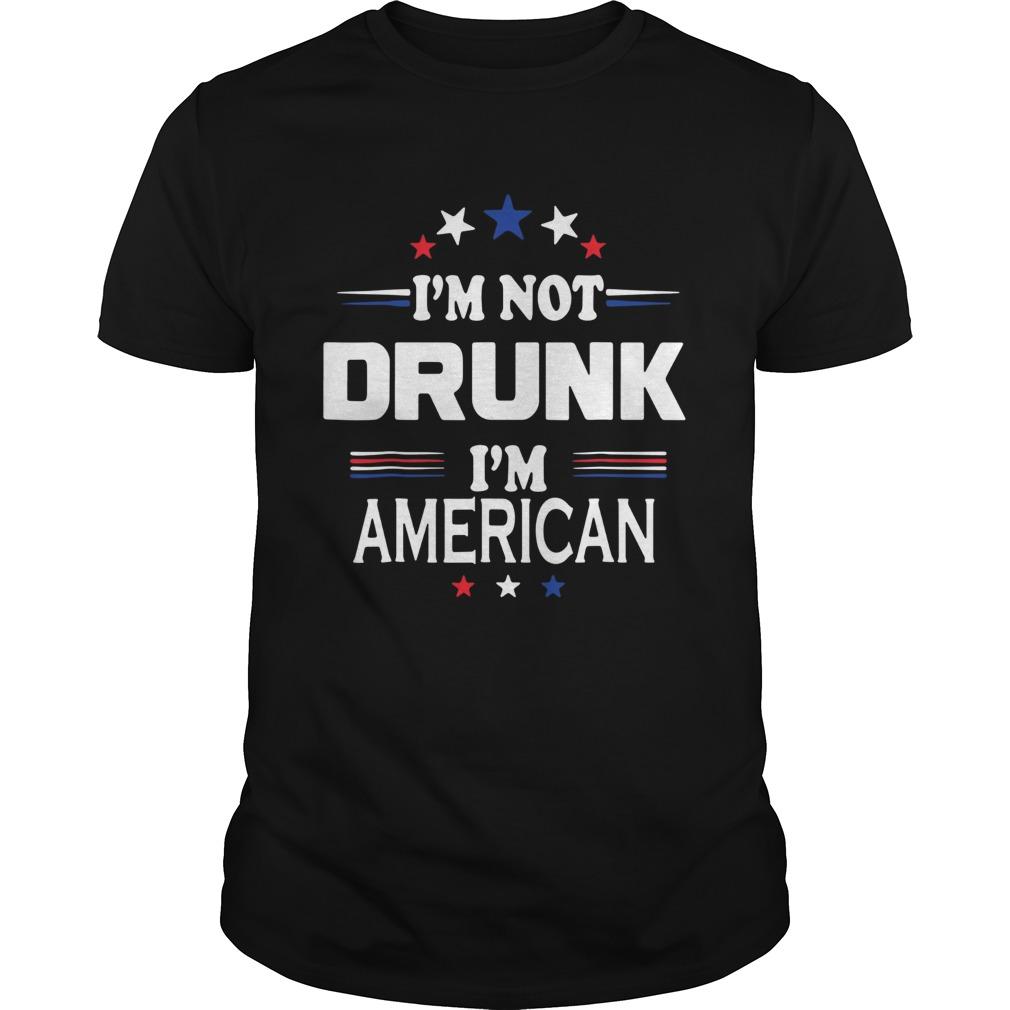 I M Not Drunk Im American Shirt 4th Of July Unisex