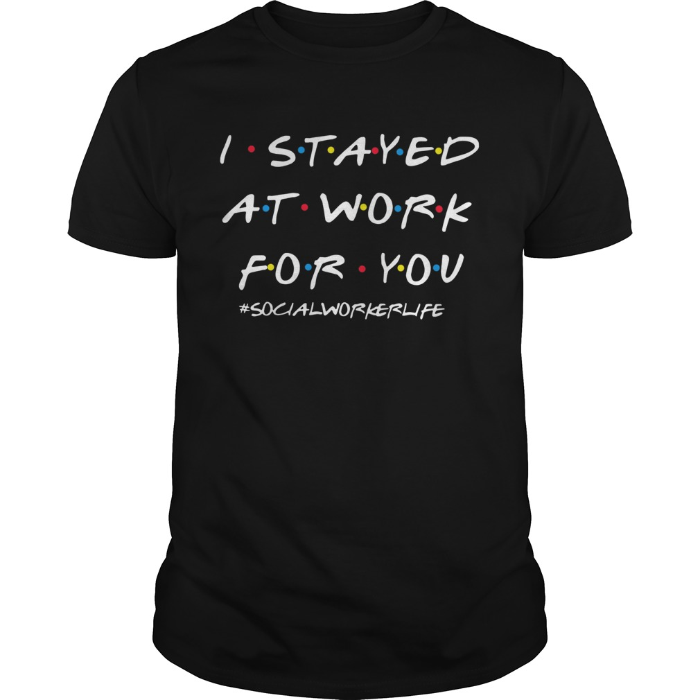 I Stayed At Work For You Social Worker Life Unisex